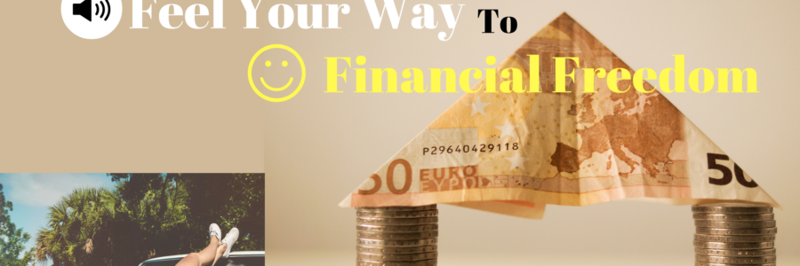 Feel Your Way to Financial Freedom
